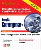CompTIA Convergence+ Certification Study Guide ebook by Tom Carpenter