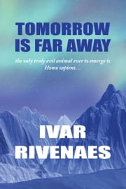 Tomorrow Is Far Away ebook by Ivar Rivenaes