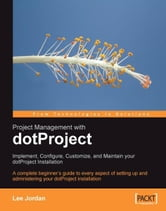 Project Management with dotProject: Implement, Configure, Customize, and Maintain your DotProject Installation ebook by Lee Jordan