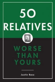 50 Relatives Worse Than Yours ebook by Justin Racz