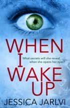 When I Wake Up - A shocking psychological thriller that you won't be able to put down 電子書 by Jessica Jarlvi