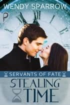 Stealing Time ebook by Wendy Sparrow