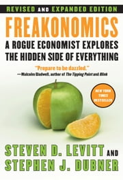 Freakonomics Rev Ed - A Rogue Economist Explores the Hidden Side of Everything ebook by Steven D. Levitt, Stephen J Dubner