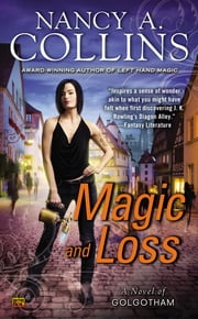 Magic and Loss - A Novel of Golgotham ebook by Nancy A. Collins