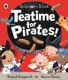Teatime for Pirates!: A Ladybird Skullabones Island picture book ebook by Richard Dungworth