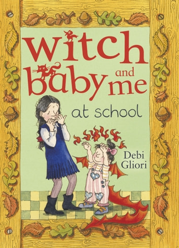 Witch Baby and Me At School ebook by Debi Gliori