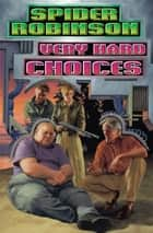 Very Hard Choices ebook by Spider Robinson