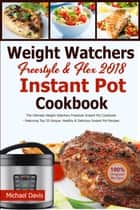 Weight Watchers Freestyle & Flex Instant Pot Cookbook 2018 - The Ultimate WW Freestyle Instant Pot Cookbook - Featuring Top 35 Unique, Delicious and Easy Weight Watchers Instant Pot Recipes ebook by Michael Davis, Weight Watchers Freestyle