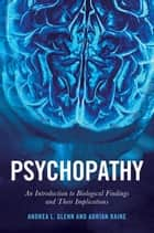 Psychopathy - An Introduction to Biological Findings and Their Implications ebook by Adrian Raine, Andrea L. Glenn