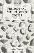 Precious and Semi-Precious Stones ebook by Michael Weinstein