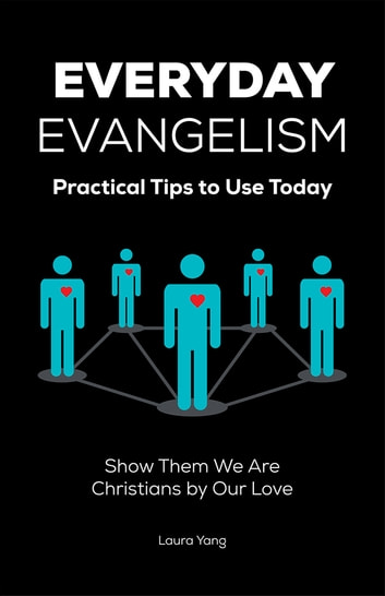 Everyday Evangelism - Practical Tips to Use Today ebook by Laura Yang