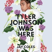 Tyler Johnson Was Here audiobook by Jay Coles