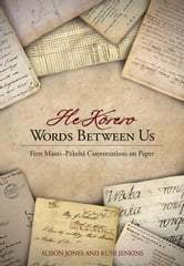 Words Between Us - He Korero: First Maori-Pakeha Conversations on Paper ebook by Alison Jones,Kuni Jenkins