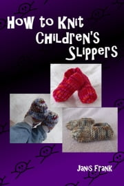 How to Knit Children's Slippers ebook by Janis Frank