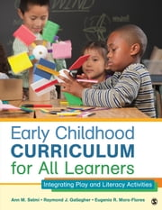 Early Childhood Curriculum for All Learners - Integrating Play and Literacy Activities ebook by Raymond J. Gallagher,Eugenia R. Mora-Flores,Ann M. Selmi