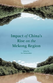 Impact of China's Rise on the Mekong Region ebook by Yos Santasombat