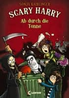 Scary Harry 4 - Ab durch die Tonne ebook by Sonja Kaiblinger, Fréderic Bertrand