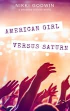 American Girl Versus Saturn ebook by Nikki Godwin