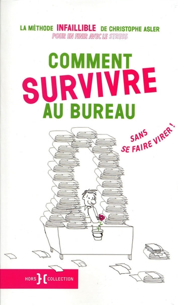 Comment survivre au bureau sans se faire virer - Pour en finir avec le stress ebook by Christopher ASLER