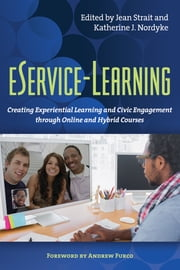 eService-Learning - Creating Experiential Learning and Civic Engagement Through Online and Hybrid Courses ebook by Andrew Furco,Jean R. Strait,Katherine Nordyke