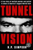 Tunnel Vision - A True Story of Multiple Murder and Justice in Chaos at America's Biggest Marine Base ebook by N. P. Simpson