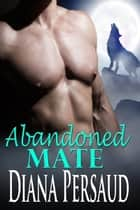 Abandoned Mate (Alpha Werewolf Romance) - Book 5 ebook by