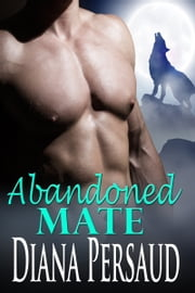 Abandoned Mate (Alpha Werewolf Romance) - Book 5 ebook by Diana Persaud
