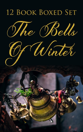The Bells of Winter ebook by Holly Barbo,E.M. Denning,Suzy Stewart Dubot,Sean P. Gallatin,Michele E. Gwynn,C. Forrest Lundin,Cherime MacFarlane,Ella Medler,Regina Morris,Maxine Murphy,Julie Elizabeth Powell
