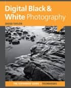 Digital Black & White Photography ebook by David Taylor