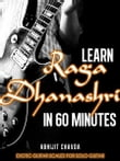 Learn Raga Dhanashri in 60 Minutes (Exotic Guitar Scales for Solo Guitar)