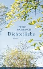 Dichterliebe - Roman ebook by Petra Morsbach