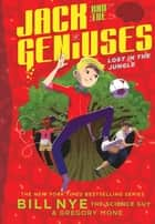 Lost in the Jungle - Jack and the Geniuses Book #3 ebook by Bill Nye, Gregory Mone, Nicholas Iluzada
