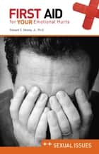 First Aid for Your Emotional Health: Sexual Issues - Sexual Issues ebook by Edward E. Moody