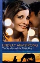 The Socialite and the Cattle King (Mills & Boon Modern) ebook by Lindsay Armstrong