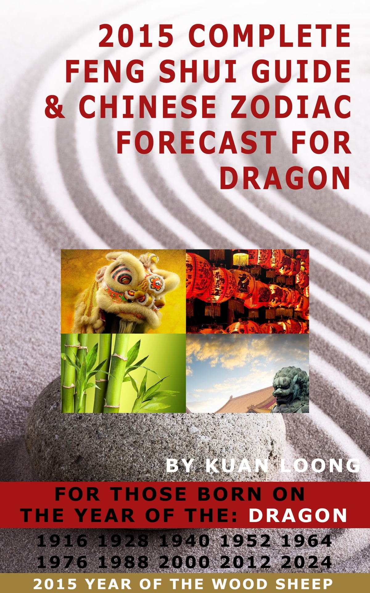 2015 Complete Feng Shui Guide & Chinese Zodiac Forecast for Dragon ebook by  Kuan Loong - Rakuten Kobo
