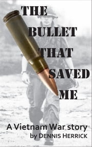 The Bullet That Saved Me ebook by Dennis Herrick