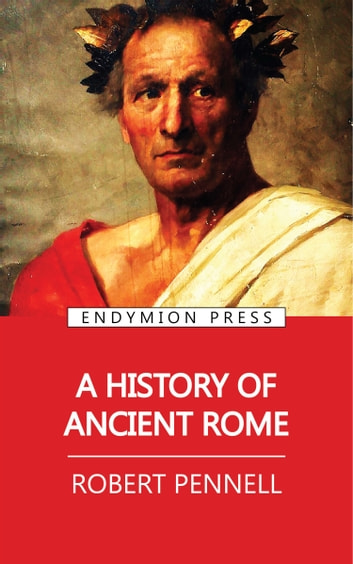 A History of Ancient Rome ebook by Robert Pennell