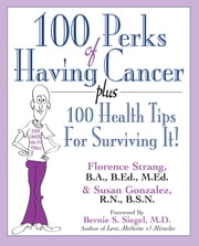 100 Perks of Having Cancer ebook by Florence Strang BA,Susan Gonzalez RN