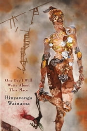 One Day I Will Write About This Place - A Memoir ebook by Binyavanga Wainaina