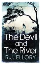 The Devil and the River ebook by R.J. Ellory