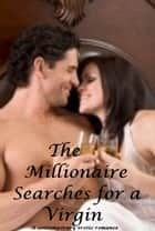 The Millionaire Searches for a Virgin : Erotic Romance - a contemporary erotic romance, sensual erotica ebook by D. Cross