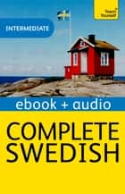 Complete Swedish: Teach Yourself Audio eBook (Enhanced Edition) ebook by Vera Croghan, Ivo Holmqvist