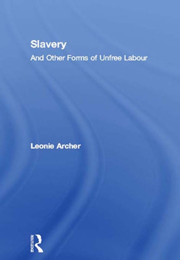 Slavery - And Other Forms of Unfree Labour ebook by Leonie Archer