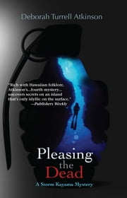 Pleasing the Dead - A Storm Kayama Mystery ebook by Deborah Turrell Atkinson