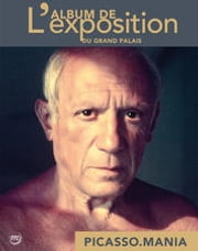 Picasso.mania - L'album de l'exposition eBook by Didier Ottinger, Picasso