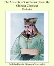 The Analects of Confucius (From the Chinese Classics) ebook by Confucius
