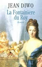La fontainière du roy ebook by Jean Diwo