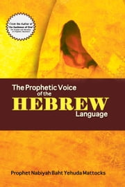 The Prophetic Voice of the Hebrew Language ebook by Nabiyah Baht Yehuda