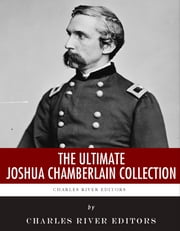 The Ultimate Joshua Chamberlain Collection ebook by Charles River Editors