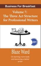 The Three Act Structure for Professional Writers ebook by Blaze Ward